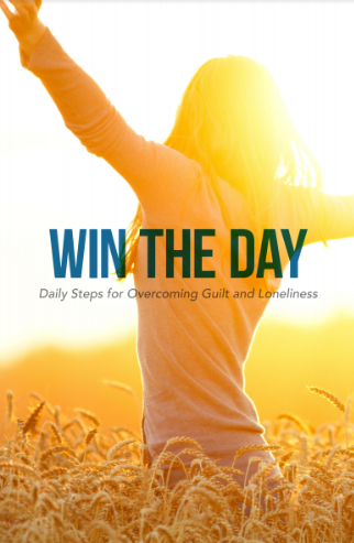 Win the Day Daily steps for Overcoming Guilt and Loneliness