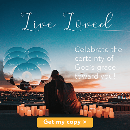 Live Loved – and celebrate the certainty of God's grace toward you!