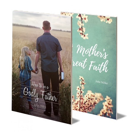 """A Mother's Great Faith"" & ""How to be a Godly Father"" by Pastor John Miller"