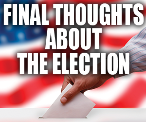 Final Thoughts About The Election