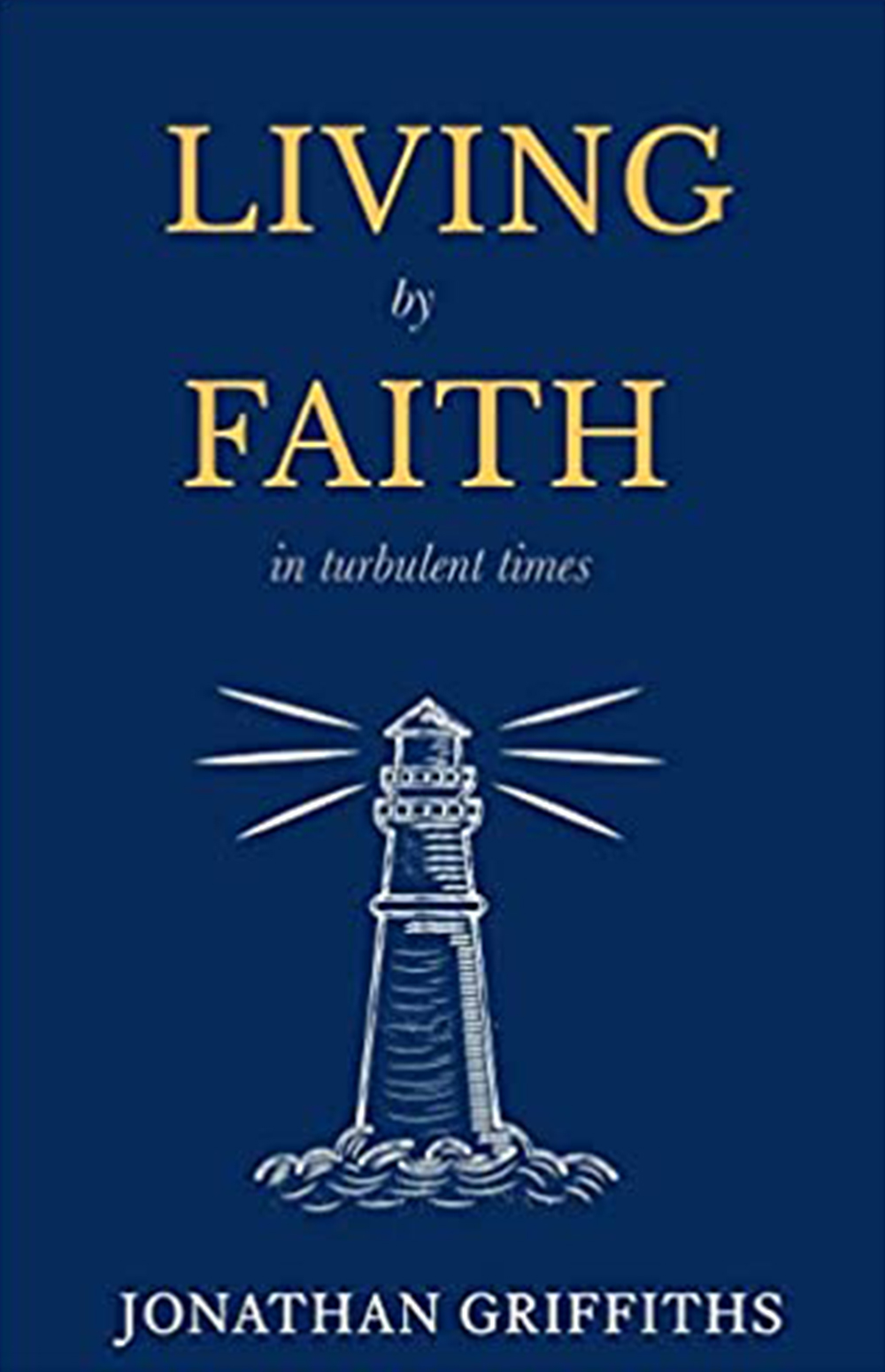 """Living by Faith in Turbulent Times"" by Jonathan Griffiths"