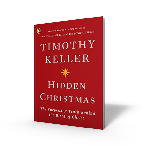 Hidden Christmas: The Surpassing Truth Behind the Birth of Christ by Tim Keller