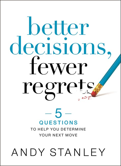 Better Decisions, Fewer Regrets by Andy Stanley