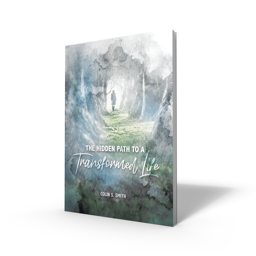The Hidden Path to a Transformed Life -  new book by Colin Smith