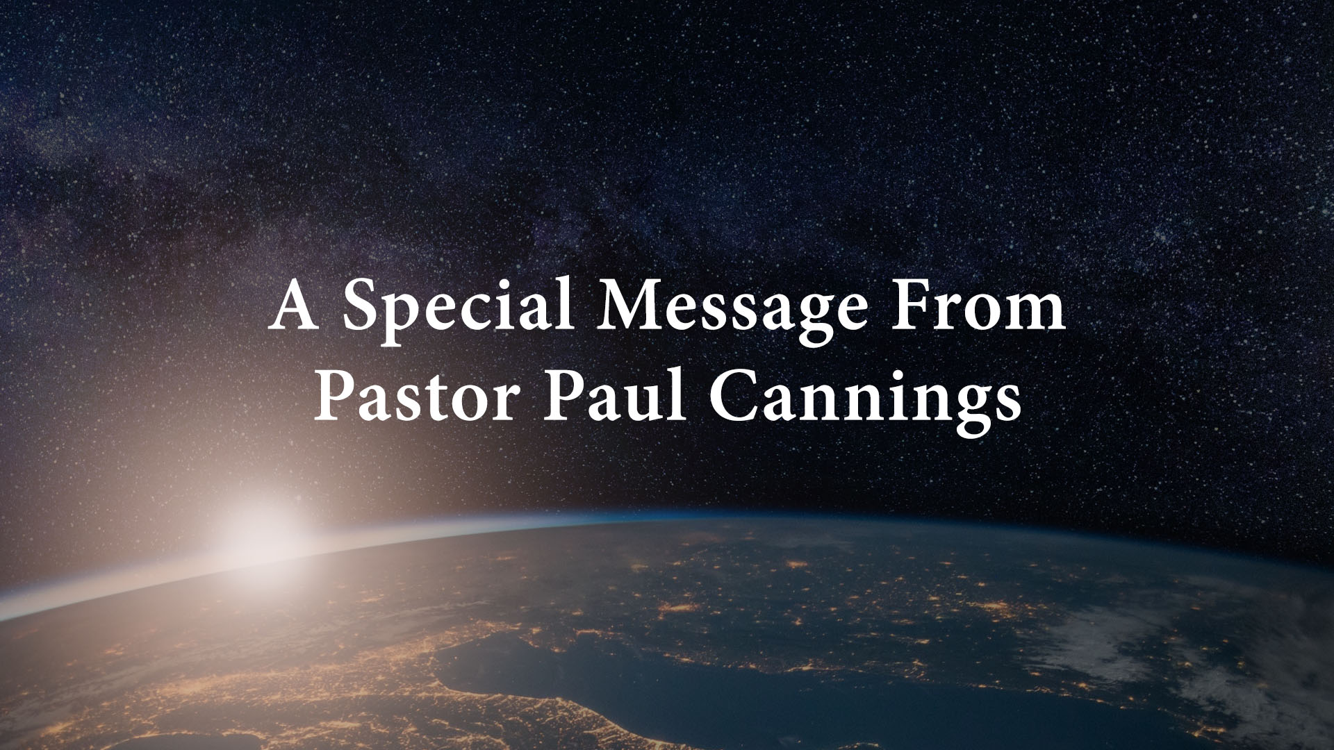 A Special Message From Pastor Paul Cannings
