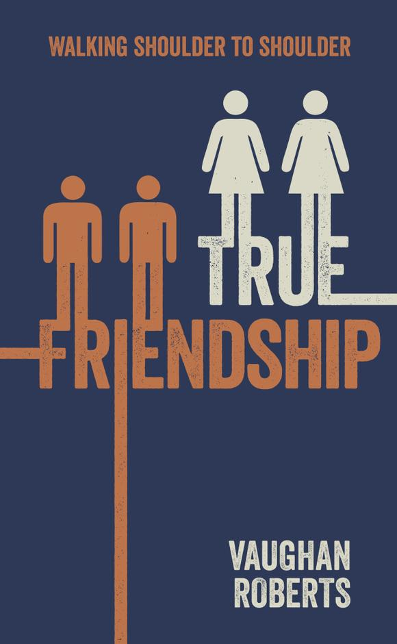 True Friendship by Vaughan Roberts