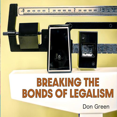 Breaking the Bonds of Legalism