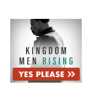 It's Time for Kingdom Men to Rise Up!