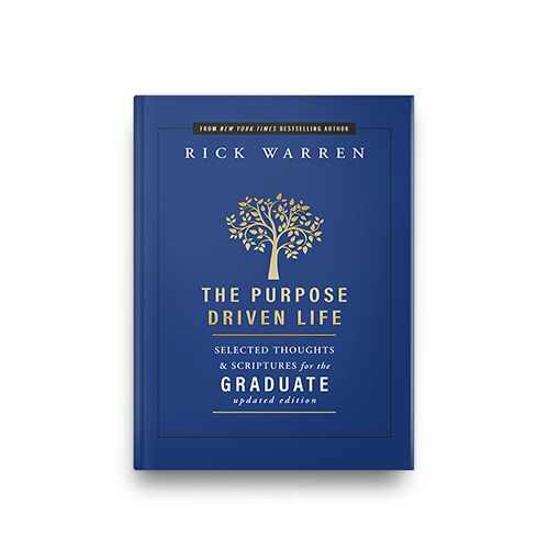 The Purpose Driven Life—Selected Thoughts and Scriptures for the Graduate