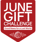 June Gift Challenge: Good News for a Lost World