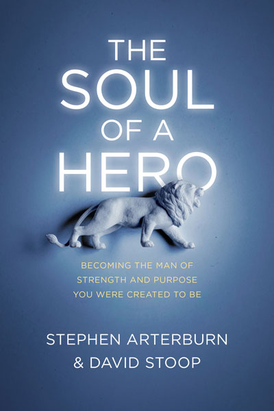 """""""The Soul of a Hero"""" by Dr. Dave Stoop and Stephen Arterburn"""