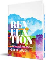 In thanks for your gift, you can receive 'Revelation: A Book of Promises' by Greg Laurie