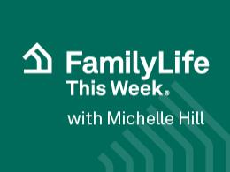 FamilyLife This Week®
