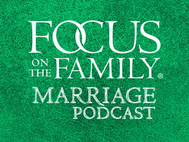 Focus on the Family Marriage Podcast with Jim Daly