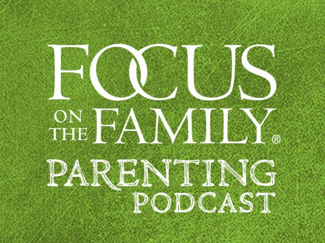 Focus on the Family Parenting Podcast with Jim Daly