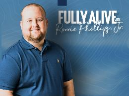 Fully Alive with Ronnie Phillips Jr.